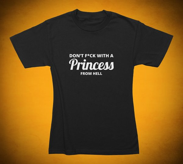 Don't F*ck with a Princess from HELL - T-shirt