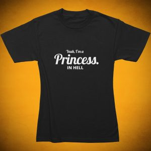Yeah, I'm a princess. In HELL - T-Shirt