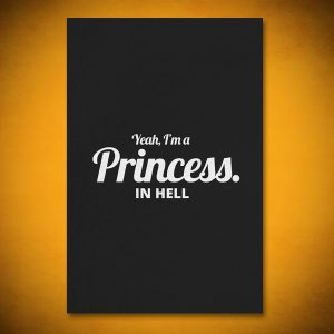 Yeah, I'm a Princess. In HELL - Gallery Art